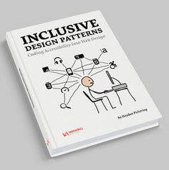 """Inclusive Design Patterns"" by Heydon Pickering (Hardcover Print + eBook)"