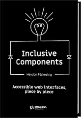 Inclusive Components by Heydon Pickering (Hardcover Print + eBook)