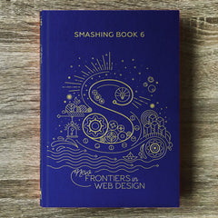 Smashing Book 6: New Frontiers In Web Design (Print + eBook)