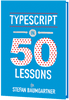 TypeScript in 50 Lessons (Print + eBook)
