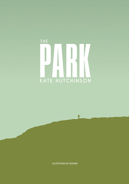 Kate Hutchinson, The Park, Les Éditions du renard, Montréal, 2015, 140 pages, ill. colour.