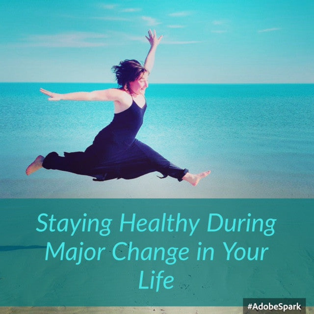 Staying Healthy During Major Change in Your Life