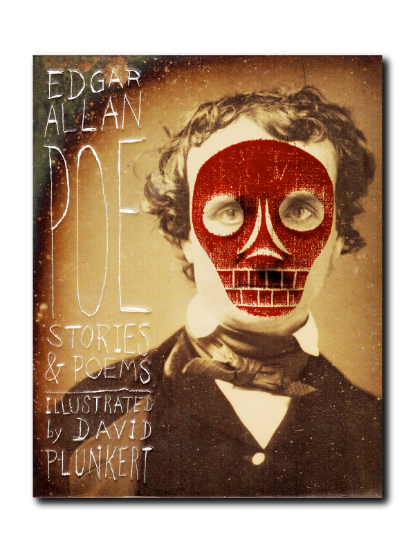 Edgar Allan Poe Stories & Poems Illustrated by David Plunkert