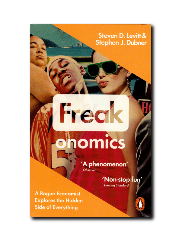 Freakonomics: A Rogue Economist Explores the Hidden Side of Everything by Stephen J. Dubner & Steven D. Levitt