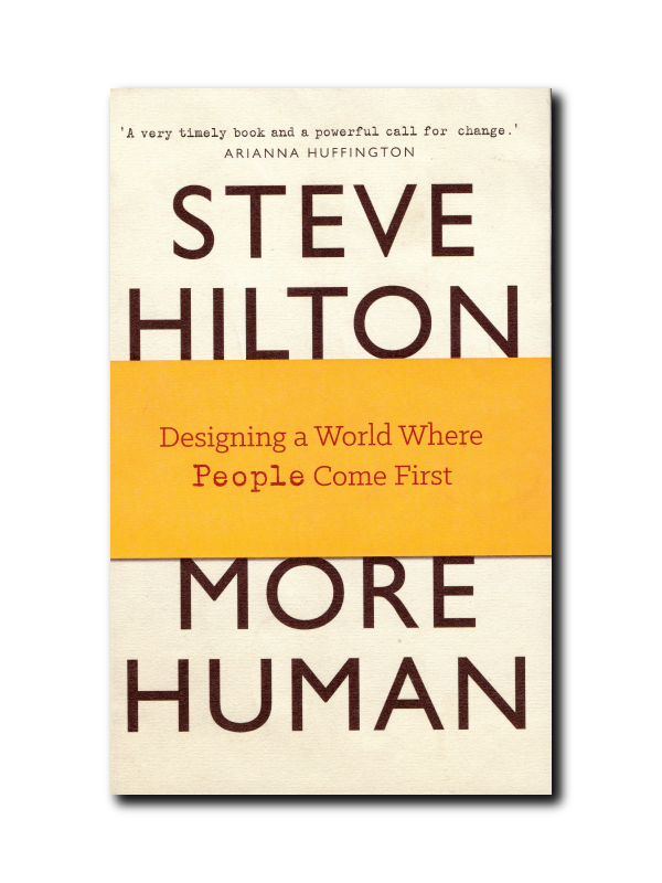 More Human: Designing a World Where People Come First by Steve Hilton