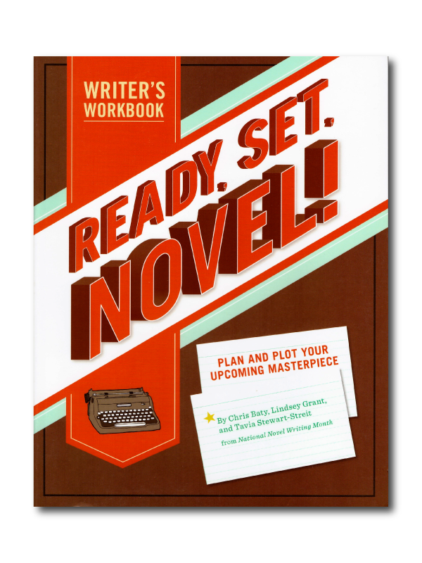 Ready , Set, Novel! Writer's Workbook by Chris Baty, Lindsey Grant and Tavia Stewart-Streit