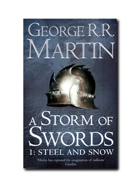 A Storm Of Swords 1: Steel And Snow by George R.R. Martin