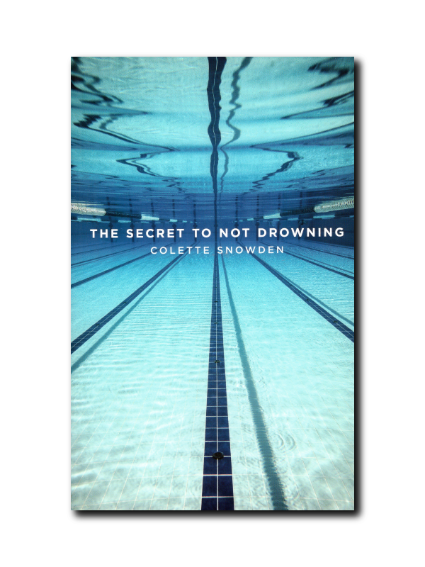 The Secret To Not Drowning by Colette Snowden