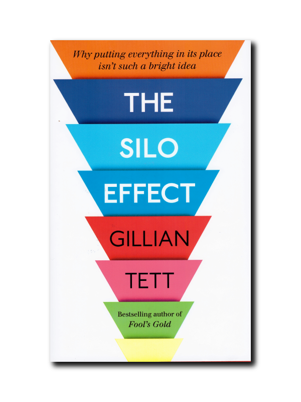 The Silo Effect: Why putting everything in its place isn't such a bright idea by Gillian Tett