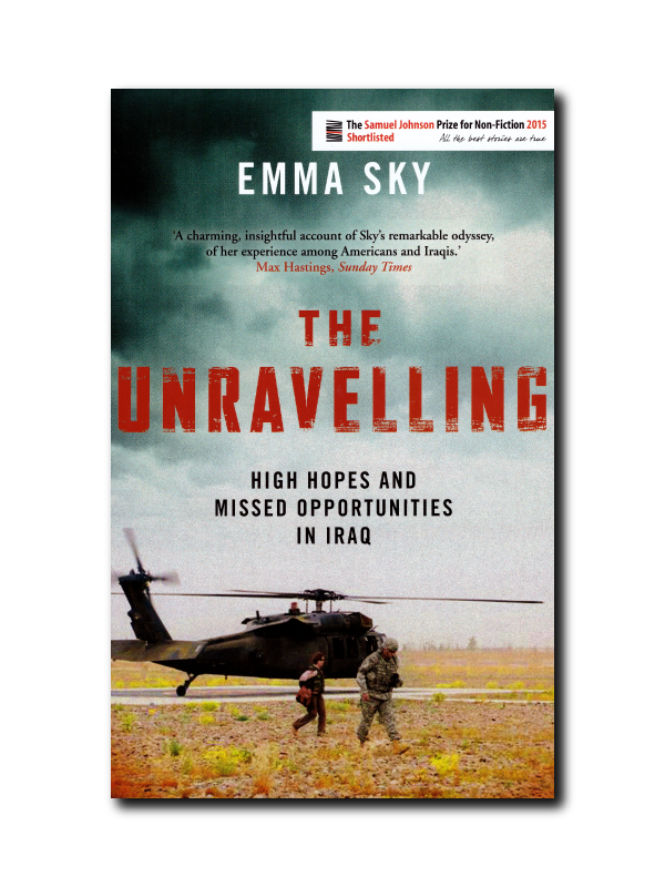 The Unravelling: High Hopes and Missed Opportunities in Iraq by Emma Sky