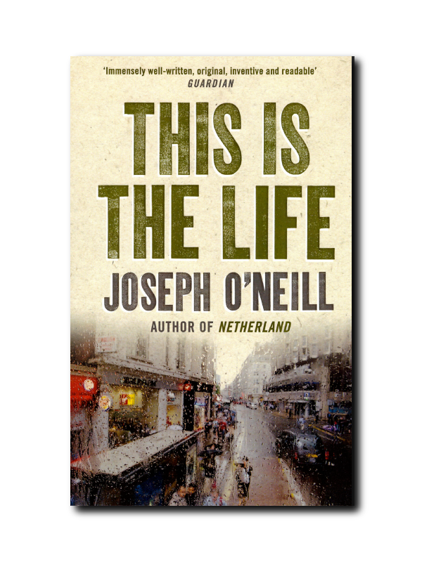 This Is The Life by Joseph O'Neill