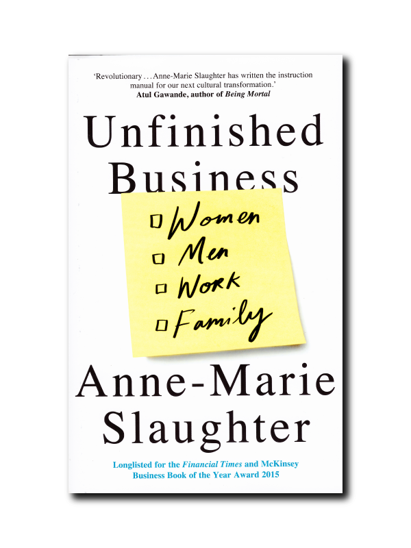 Unfinished Business: Women Men Work Family by Anne-Marie Slaughter