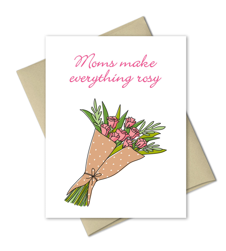 Mother's Day Card - Moms make everything rosy - The Imagination Spot