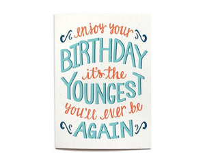 Birthday Card - Youngest You'll Ever Be