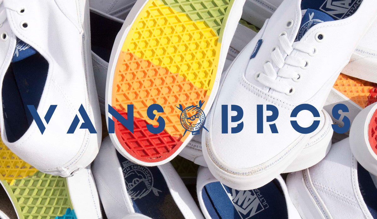 VANS X BROS COLLECTION OUT NOW