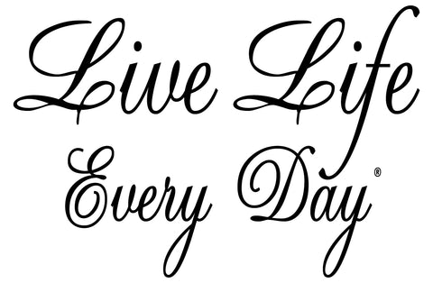 Live Life Every Day