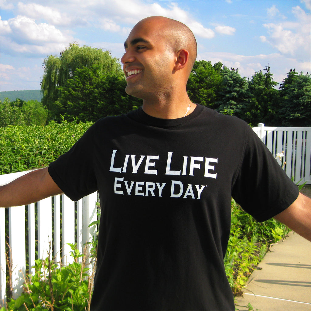 "What does ""Live Life Every Day"" Mean? 4 little words transformed into one powerful message."