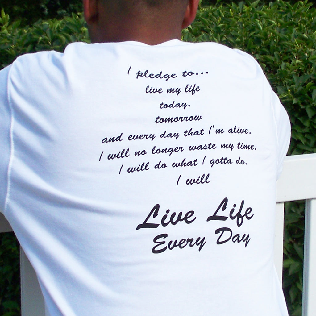 Live Life Every Day - The Pledge TShirt Back
