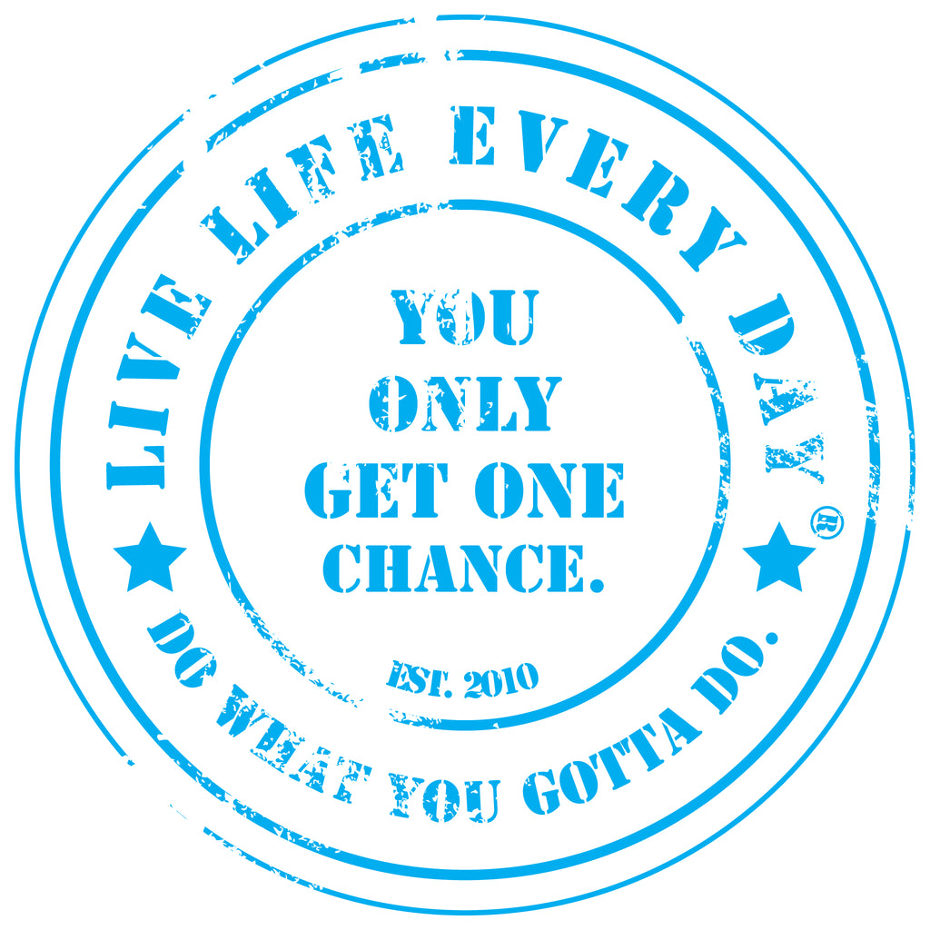 Live Life Every Day You Only Get One Chance Front Design