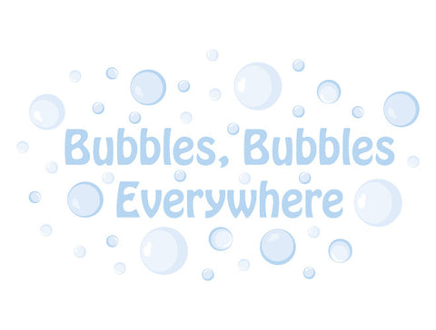 Bubbles Bubbles Everywhere Wall Decal Quote