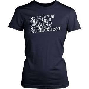 My Love for the Truth Outweighs My Fear of Offending You - Women's Tee