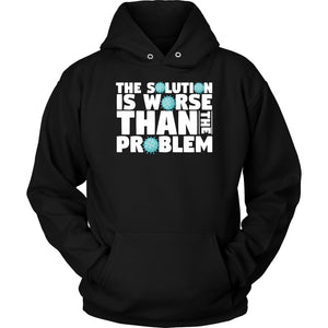The Solution is Worse Than the Problem - Hoodie