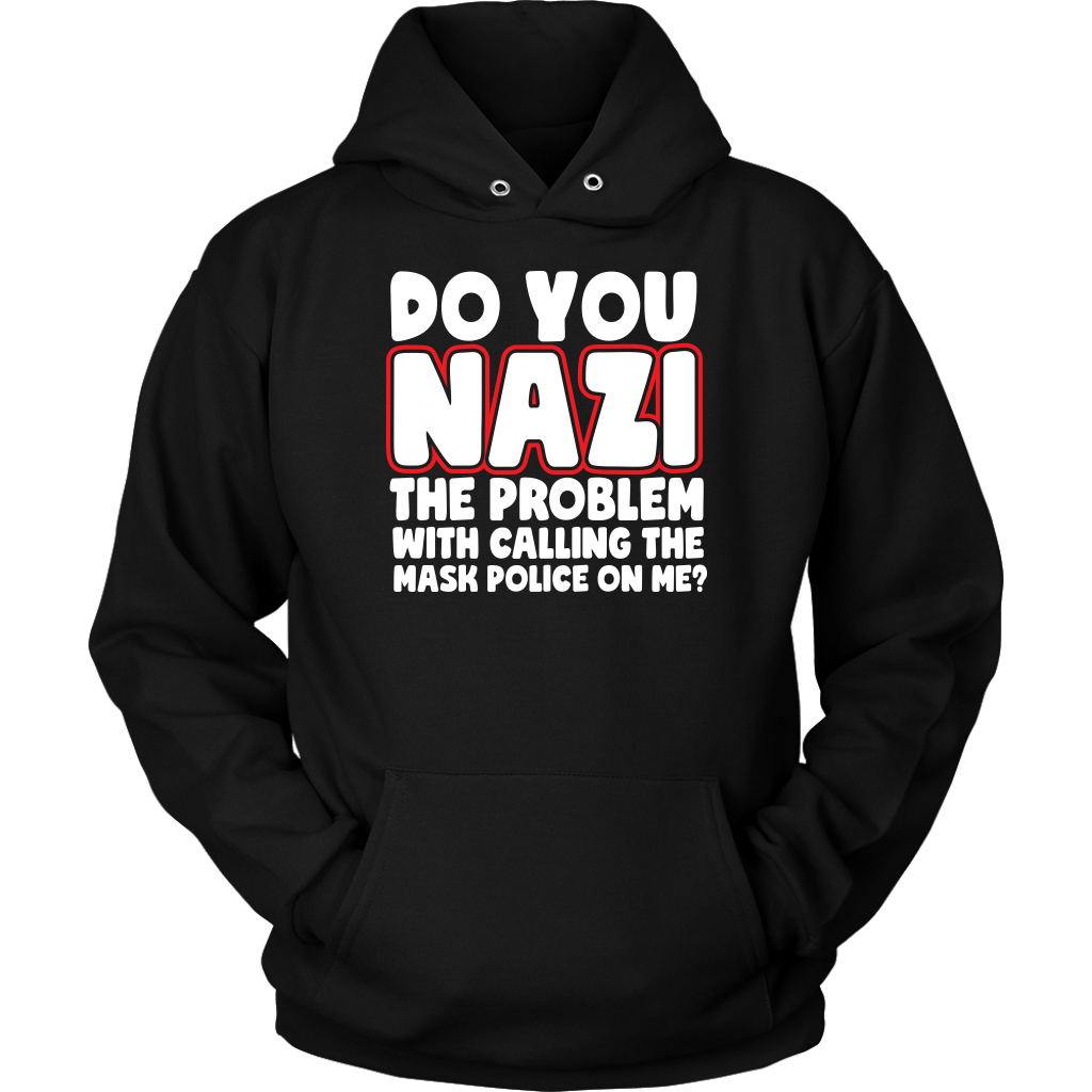 Do You Nazi the Problem With Calling the Mask Police On Me? - Hoodie