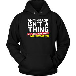 Anti-Mask Isn't a Thing We Were Here First - Hoodie