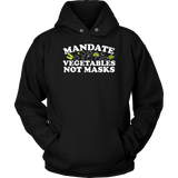 Mandate Vegetables Not Masks - Hoodie