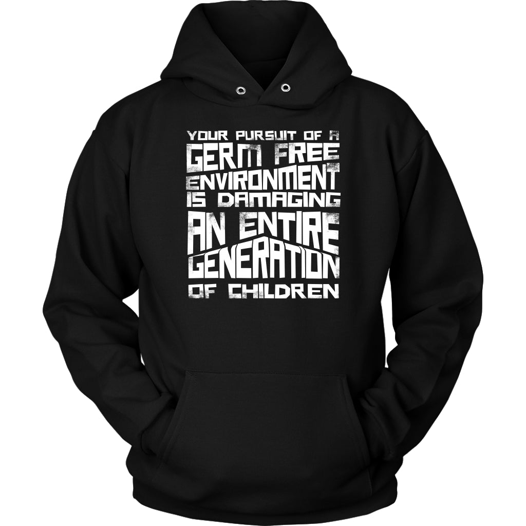 Your Pursuit of a Germ Free Environment is Damaging an Entire Generation of Children - Hoodie