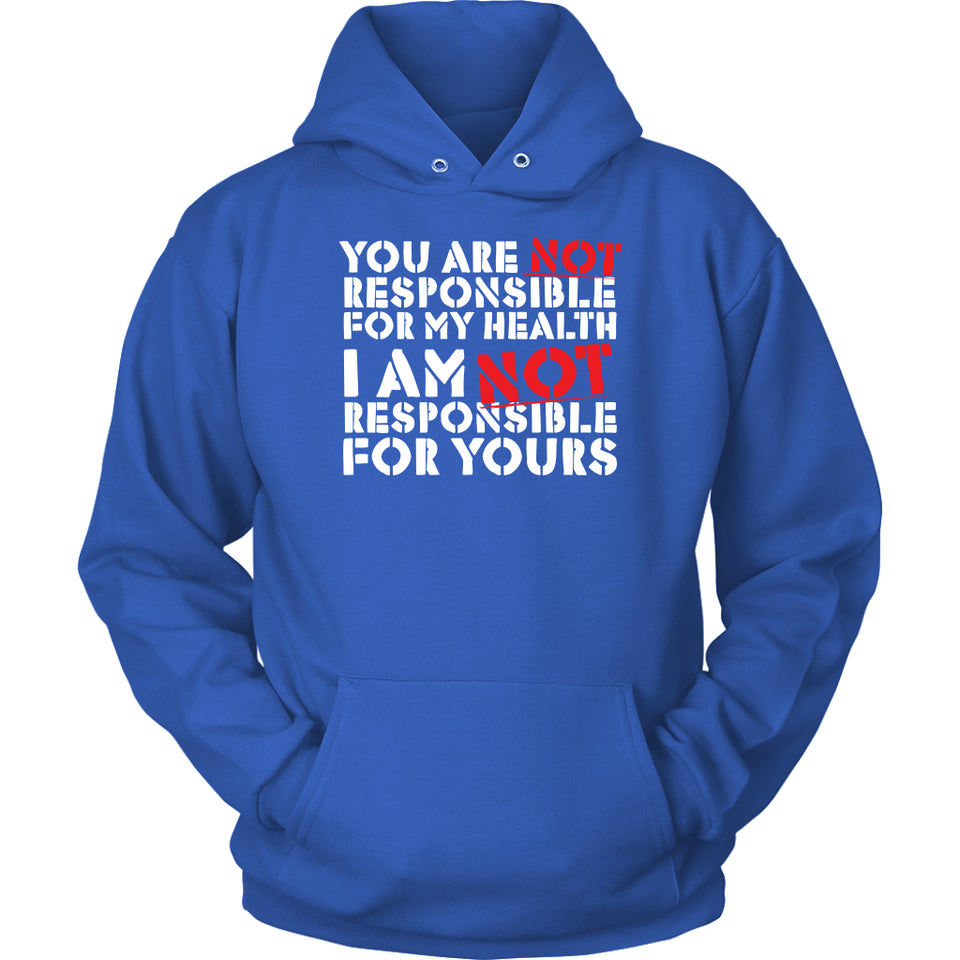 You Are NOT Responsible for My Health - Hoodie
