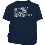 My Love for the Truth Outweighs My Fear of Offending You - Youth Tee