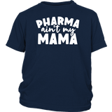 Pharma Ain't My Mama - Youth Tee