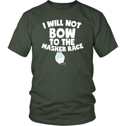 I Will Not Bow to the Masker Race - Unisex Tee