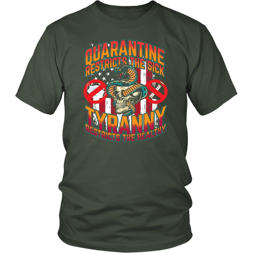 Quarantine Restricts the Sick - Tyranny Restricts the Healthy - Unisex Tee