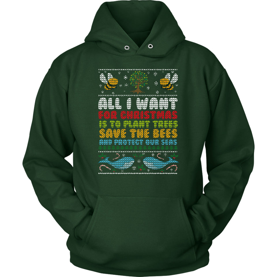All I Want for Christmas is to Plant Trees Save the Bees and Protect Our Seas - Hoodie
