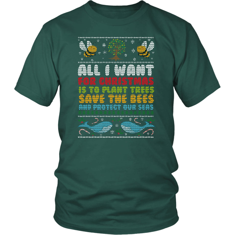 All I Want for Christmas is to Plant Trees Save the Bees and Protect Our Seas - Unisex Tee