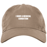 I Have a Medical Condition -  Brushed Twill Unstructured Cap