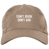 Can't Mask Don't Ask - Brushed Twill Unstructured Cap
