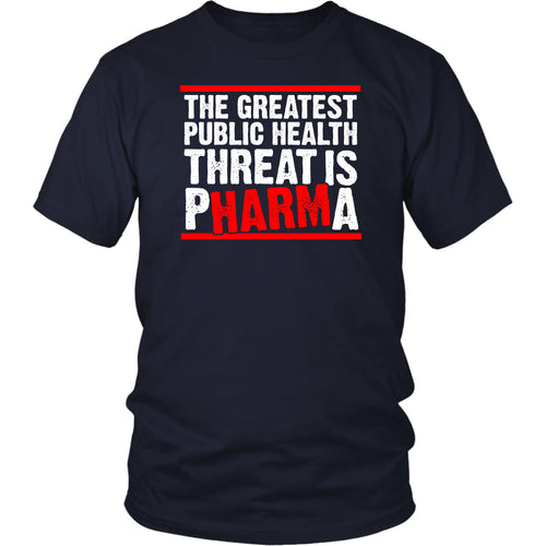The Greatest Public Health Threat is Pharma - Unisex Tee