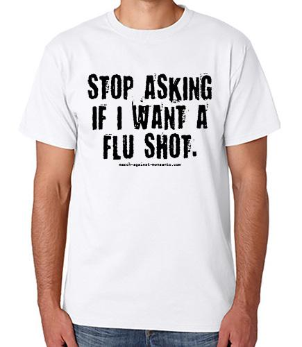 Stop Asking if I Want a Flu Shot- Unisex T-Shirt Organic Cotton