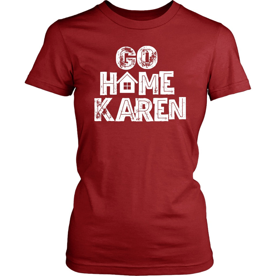 Go Home Karen - Women's Tee