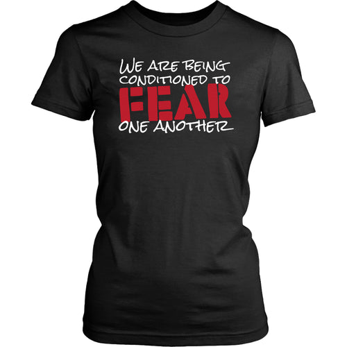 We Are Being Conditioned to Fear One Another - Women's Tee