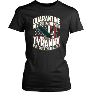 Quarantine Restricts the Sick - Tyranny Restricts the Healthy (eagle) - Women's Tee