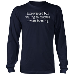 Introverted But Willing to Urban Farming - Long Sleeve Tee
