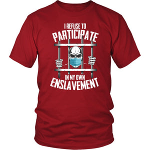 I Refuse to Participate in my Own Enslavement - Unisex Tee