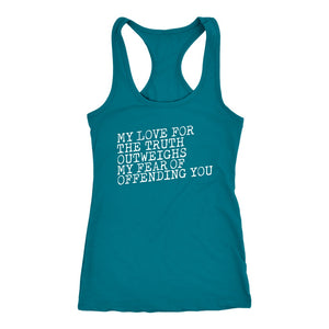My Love for the Truth Outweighs My Fear of Offending You - Tank Top