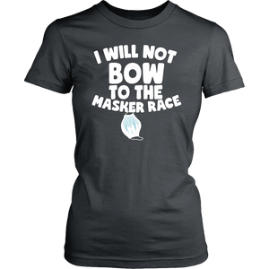 I Will Not Bow to the Masker Race - Women's Tee