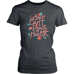You Can't Inject Health - Women's Tee