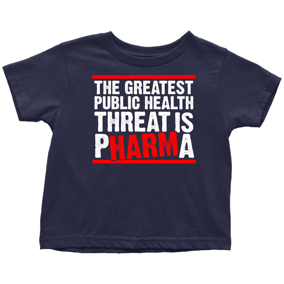 The Greatest Public Health Threat is Pharma - Toddler Tee